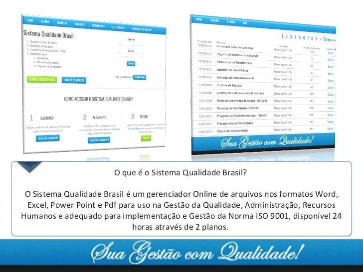 O que é o Sistema Qualidade Brasil?  O Sistema Qualidade Brasil é um gerenciador Online de arquivos nos formatos Word, Exc...