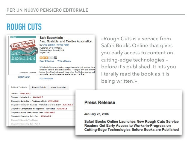 PER UN NUOVO PENSIERO EDITORIALE ROUGH CUTS «Rough Cuts is a service from Safari Books Online that gives you early access ...