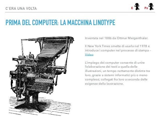 PRIMA DEL COMPUTER: LA MACCHINA LINOTYPE C'ERA UNA VOLTA Inventata nel 1886 da Ottmar Mergenthaler. Il New York Times smet...