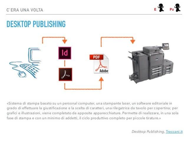 C'ERA UNA VOLTA «Sistema di stampa basato su un personal computer, una stampante laser, un software editoriale in grado di...