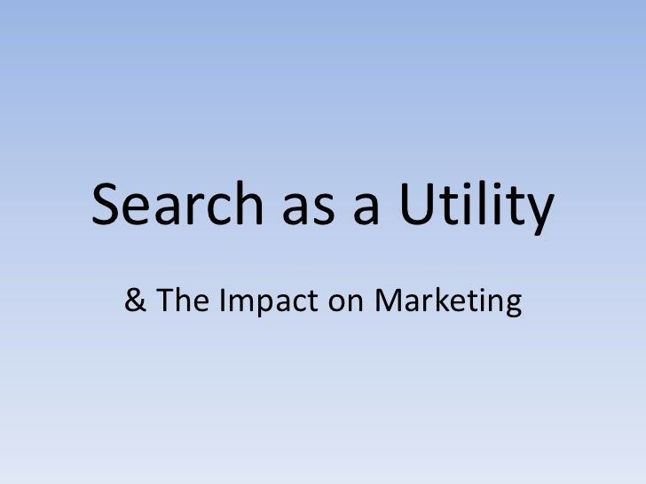 Search as a Utility<br />& The Impact on Marketing<br />