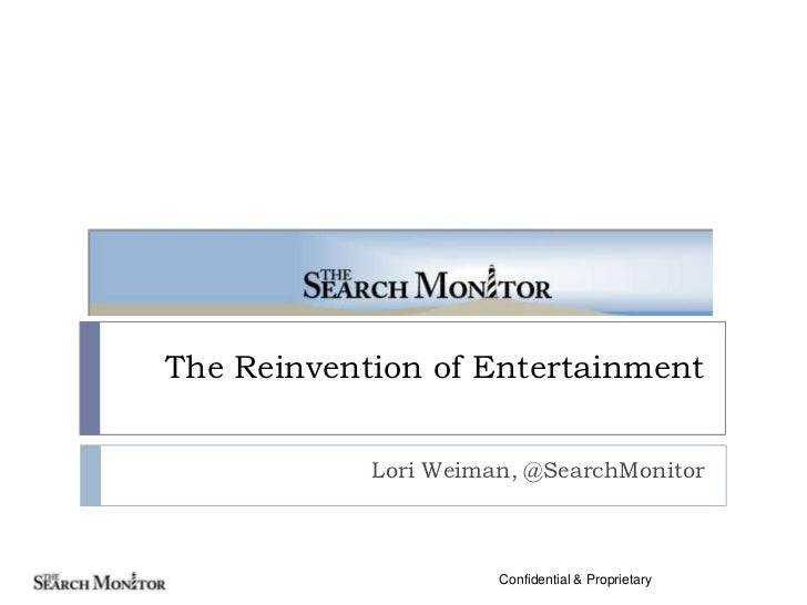The Reinvention of Entertainment<br />Lori Weiman, @SearchMonitor<br />