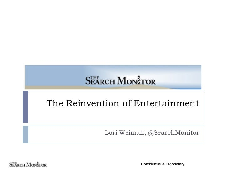 The Reinvention of Entertainment Lori Weiman, @SearchMonitor