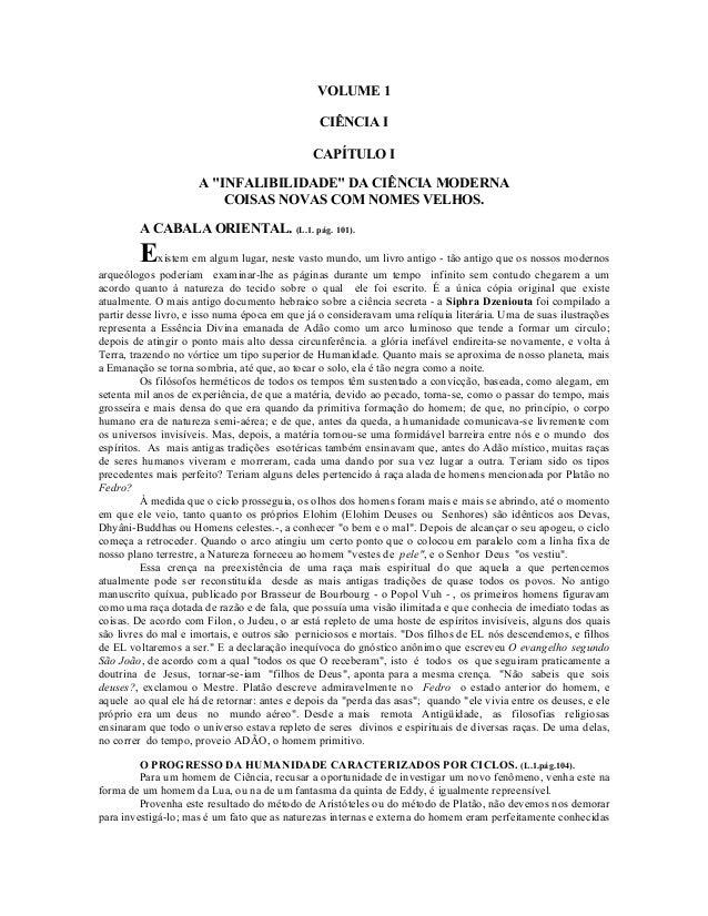 """VOLUME 1 CIÊNCIA I CAPÍTULO I A """"INFALIBILIDADE"""" DA CIÊNCIA MODERNA COISAS NOVAS COM NOMES VELHOS. A CABALA ORIENTAL. (L.1..."""