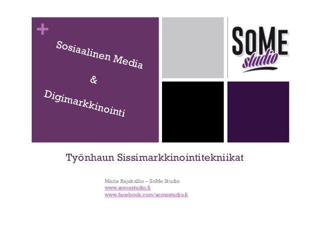 +  Sosia aline n  Med ia  & Digim  arkk ino  inti  Työnhaun Sissimarkkinointitekniikat Maria Rajakallio – SoMe Studio www....