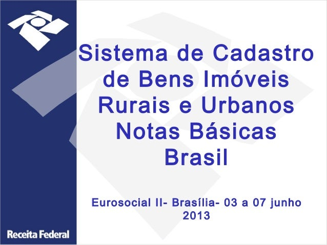 Sistema de Cadastro de Bens Imóveis Rurais e Urbanos Notas Básicas Brasil Eurosocial II- Brasília- 03 a 07 junho 2013