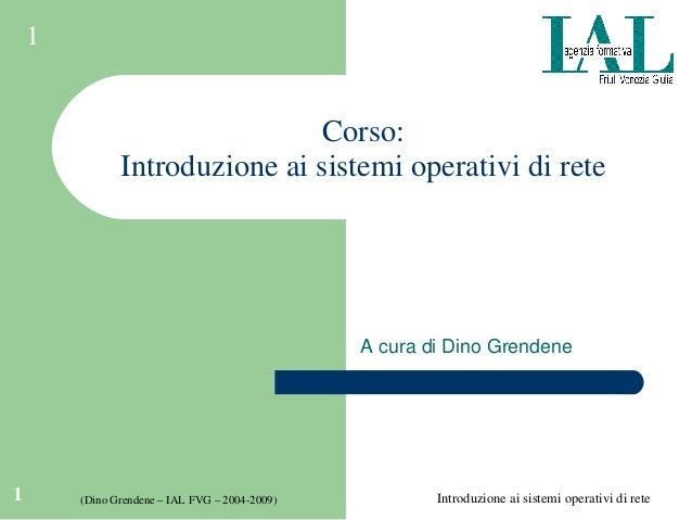 Introduzioneaisistemioperatividirete1 (DinoGrendene–IALFVG–20042009) 1 Corso: Introduzioneaisistemioperativ...