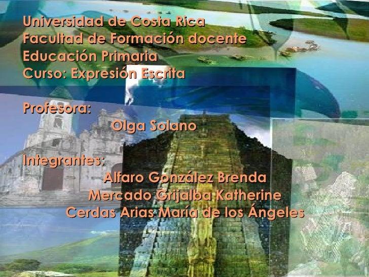 <ul><li>Universidad de Costa Rica </li></ul><ul><li>Facultad de Formación docente </li></ul><ul><li>Educación Primaria </l...