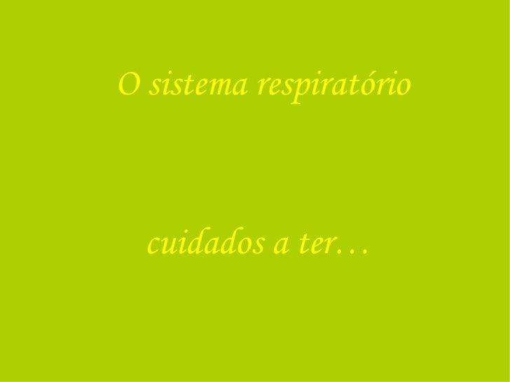 O sistema respiratório cuidados a ter…