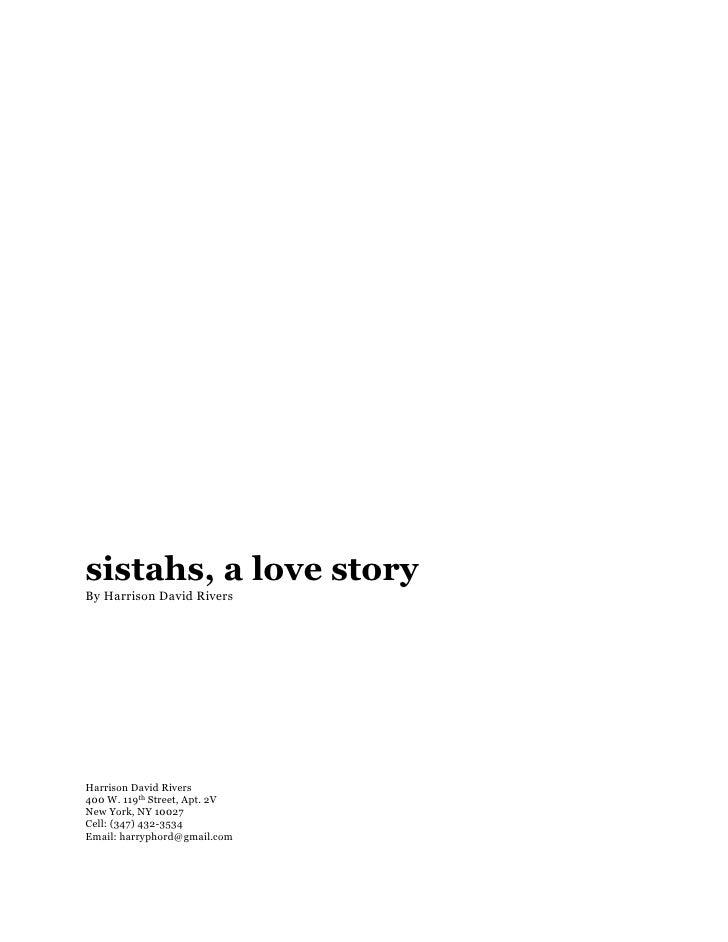 sistahs, a love story By Harrison David Rivers     Harrison David Rivers 400 W. 119th Street, Apt. 2V New York, NY 10027 C...