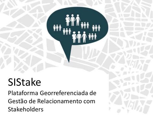 SIStake Plataforma Georreferenciada de Gestão de Relacionamento com Stakeholders