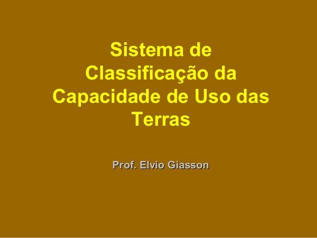 Sistema de Classificação da Capacidade de Uso das Terras Prof. Elvio GiassonProf. Elvio Giasson