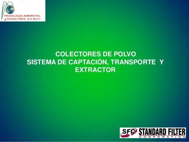 COLECTORES DE POLVO SISTEMA DE CAPTACIÓN, TRANSPORTE Y EXTRACTOR