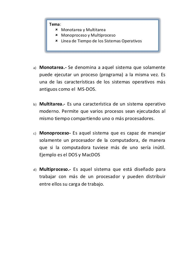 Tema:  Monotarea y Multitarea  Monoproceso y Multiproceso  Línea de Tiempo de los Sistemas Operativos  a)  Monotarea.- ...