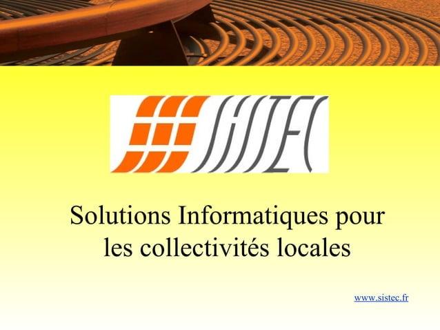 Solutions Informatiques pour   les collectivités locales                         www.sistec.fr