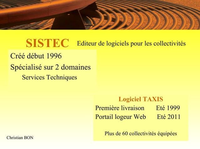 SISTEC          Editeur de logiciels pour les collectivités Créé début 1996 Spécialisé sur 2 domaines       Services Techn...