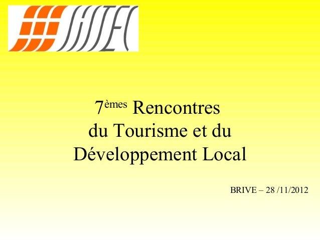 7èmes Rencontres du Tourisme et duDéveloppement Local                 BRIVE – 28 /11/2012