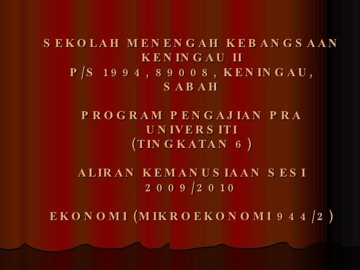 SEKOLAH MENENGAH KEBANGSAAN KENINGAU II P/S 1994, 89008, KENINGAU, SABAH PROGRAM PENGAJIAN PRA UNIVERSITI (TINGKATAN 6) AL...