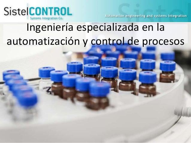 Ingeniería especializada en la automatización y control de procesos  http://www.sistelcontrol.com