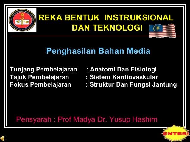 REKA BENTUK INSTRUKSIONAL              DAN TEKNOLOGI          Penghasilan Bahan MediaTunjang Pembelajaran   : Anatomi Dan ...