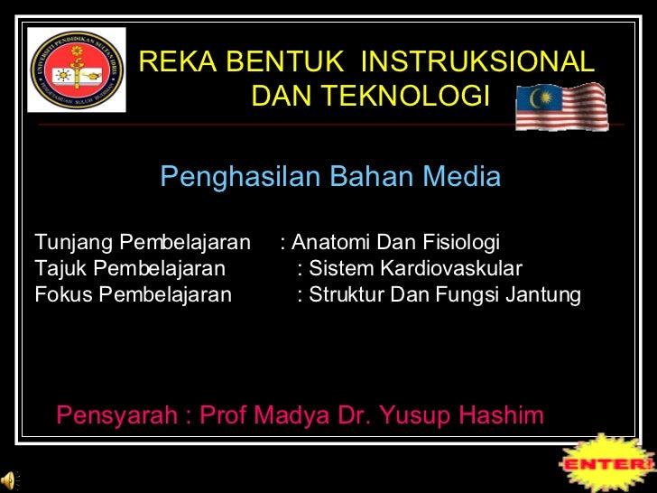 REKA BENTUK  INSTRUKSIONAL  DAN TEKNOLOGI Penghasilan Bahan Media Tunjang Pembelajaran  : Anatomi Dan Fisiologi Tajuk Pemb...