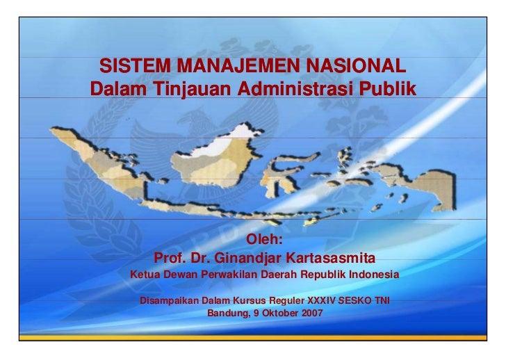 SISTEM MANAJEMEN NASIONAL Dalam Tinjauan Administrasi Publik          j                         Oleh:         Prof Dr Gina...