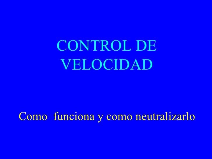 CONTROL DE VELOCIDAD Como  funciona y como neutralizarlo