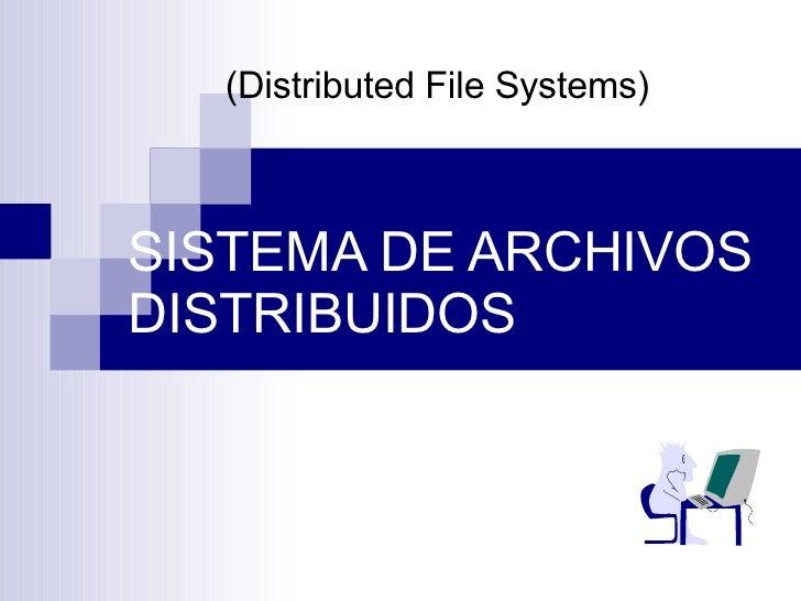 SISTEMA DE ARCHIVOS DISTRIBUIDOS (Distributed File Systems)