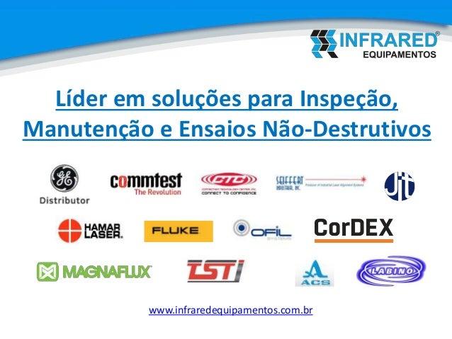 www.infraredequipamentos.com.br Líder em soluções para Inspeção, Manutenção e Ensaios Não-Destrutivos