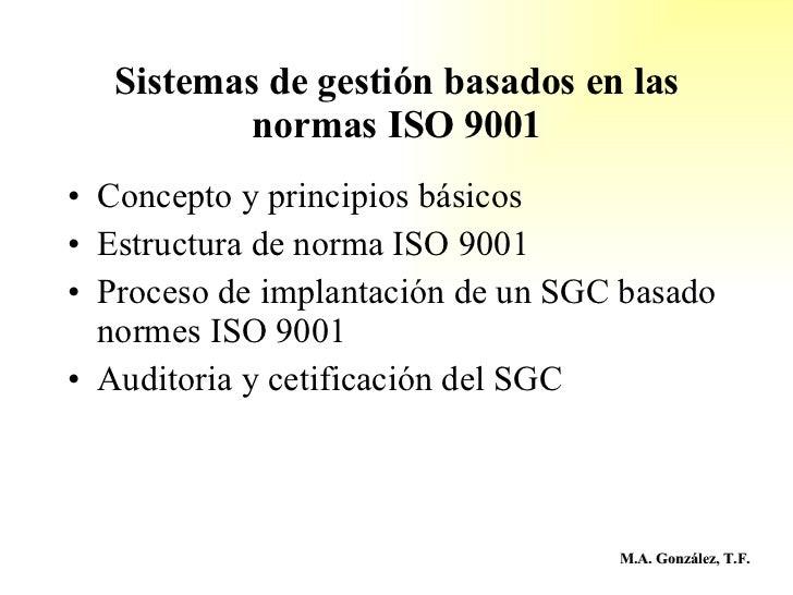 Sistemas de gestión basados en las normas ISO 9001 <ul><li>Concepto y principios básicos </li></ul><ul><li>Estructura de n...