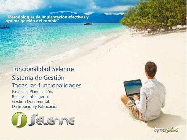 Funcionalidad Selenne Sistema de Gestión Todas las funcionalidades Finanzas, Planificación, Business Intelligence Gestión ...