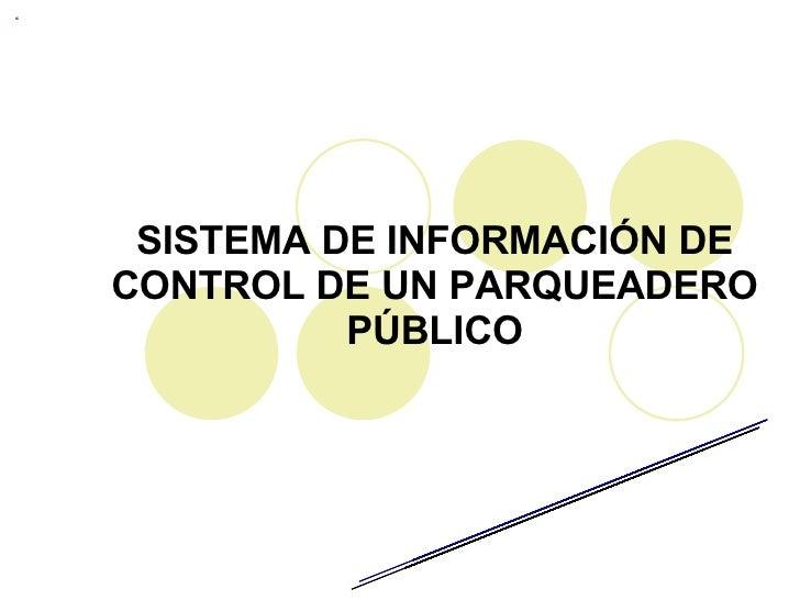 SISTEMA DE INFORMACIÓN DE CONTROL DE UN PARQUEADERO PÚBLICO Cesar Augusto Salazar Ali