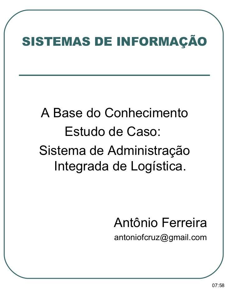 <ul><li>A Base do Conhecimento </li></ul><ul><li>Estudo de Caso:  </li></ul><ul><li>Sistema de Administração Integrada de ...