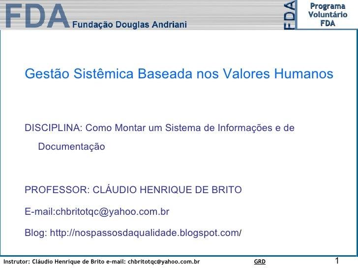 Gestão Sistêmica Baseada nos Valores Humanos DISCIPLINA: Como Montar um Sistema de Informações e de Documentação  PROFESSO...