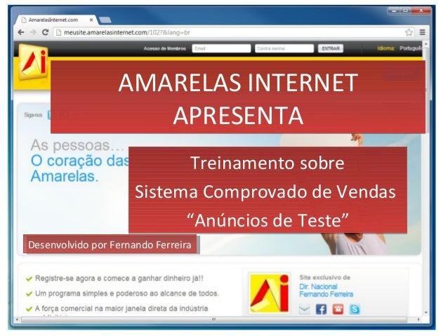 "AMARELAS INTERNET APRESENTA AMARELAS INTERNET APRESENTA Treinamento sobre Sistema Comprovado de Vendas ""Anúncios de Teste""..."