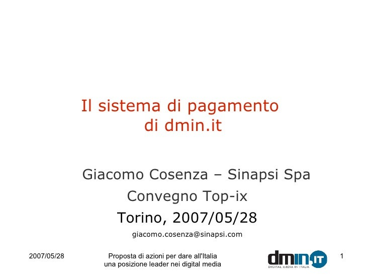 Il sistema di pagamento  di dmin.it <ul><ul><li>Giacomo Cosenza – Sinapsi Spa </li></ul></ul><ul><li>Convegno Top-ix </li>...