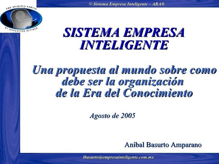 SISTEMA EMPRESA INTELIGENTE Una propuesta al mundo sobre como debe ser la organización  de la Era del Conocimiento Aníbal ...