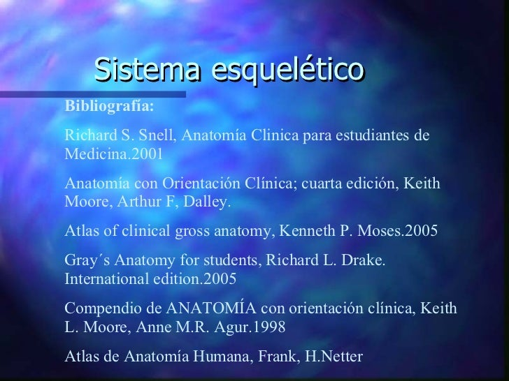 Sistema esquelético Bibliografía:  Richard S. Snell, Anatomía Clinica para estudiantes de Medicina.2001 Anatomía con Orien...