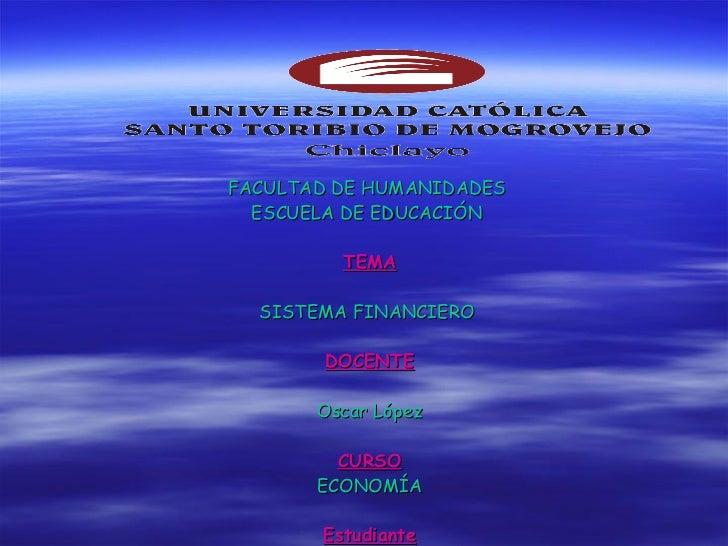 FACULTAD DE HUMANIDADES  ESCUELA DE EDUCACIÓN   TEMA SISTEMA FINANCIERO   DOCENTE Oscar López CURSO ECONOMÍA Estudiante RO...