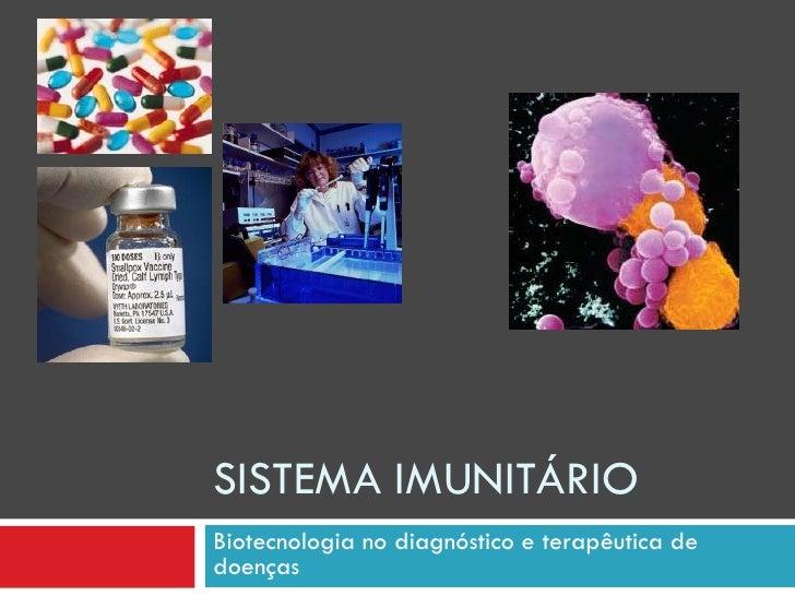 SISTEMA IMUNITÁRIO Biotecnologia no diagnóstico e terapêutica de doenças