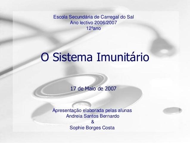 O Sistema Imunitário 17 de Maio de 2007 Escola Secundária de Carregal do Sal Ano lectivo 2006/2007 12ºano Apresentação ela...