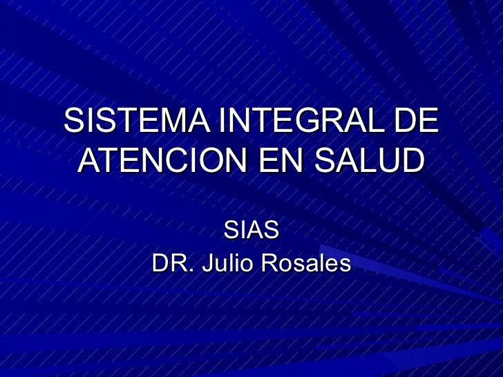 SISTEMA INTEGRAL DE ATENCION EN SALUD SIAS DR. Julio Rosales