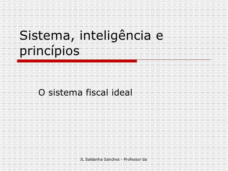 Sistema, inteligência e princípios  O sistema fiscal ideal