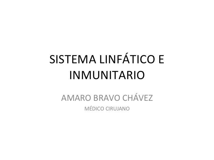 SISTEMA LINFÁTICO E INMUNITARIO AMARO BRAVO CHÁVEZ MÉDICO CIRUJANO