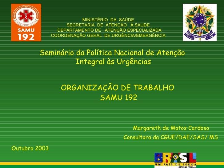 MINISTÉRIO  DA  SAÚDE SECRETARIA  DE  ATENÇÃO  À SAUDE   DEPARTAMENTO DE  ATENÇÃO ESPECIALIZADA COORDENAÇÃO GERAL  DE URGÊ...