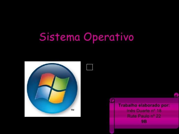 Sistema Operativo Trabalho elaborado por: Inês Duarte nº 18 Rute Paulo nº 22 9B