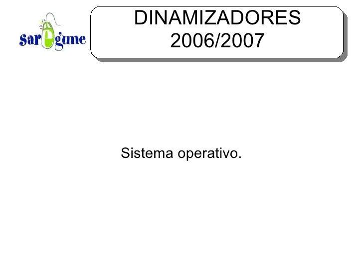 DINAMIZADORES 2006/2007 Sistema operativo.