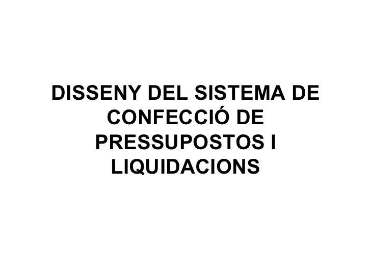 DISSENY DEL SISTEMA DE CONFECCIÓ DE PRESSUPOSTOS I LIQUIDACIONS