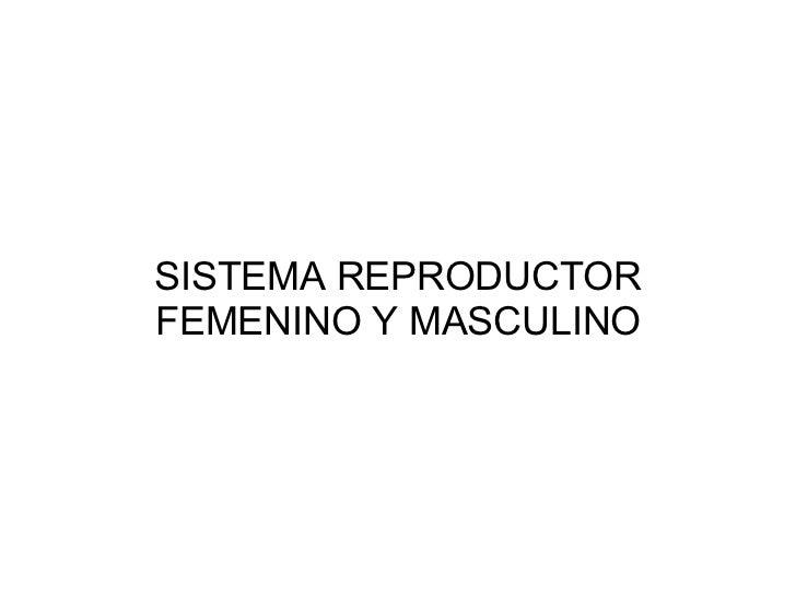 SISTEMA REPRODUCTOR FEMENINO Y MASCULINO
