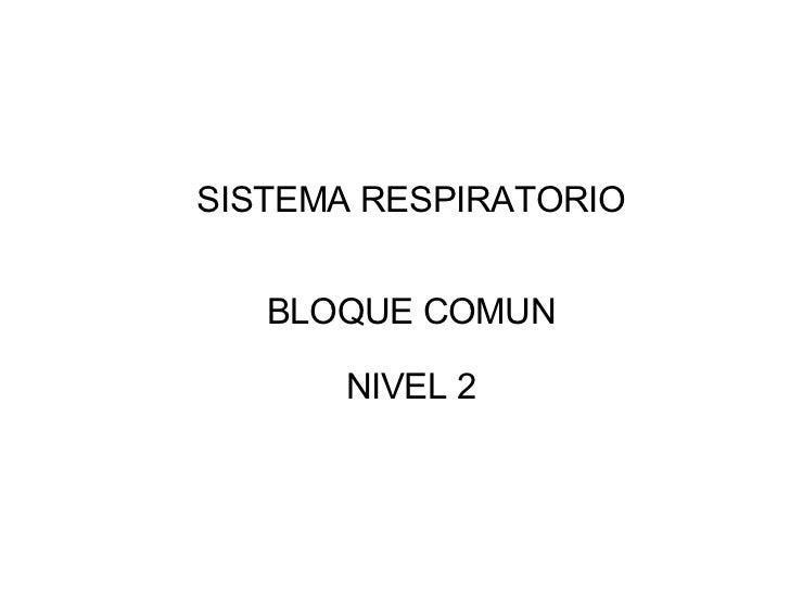 SISTEMA RESPIRATORIO BLOQUE COMUN NIVEL 2